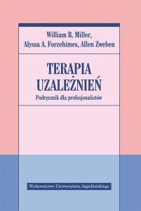 W.R. Miller,A.A. Forcehimes,A. Zweben – Terapia uzależnień